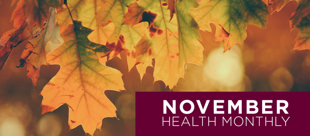 RMG November Newsletter. Health Monthly helps patients navigate healthcare by providing useful, up-to-date information on health topics, events, and much more.