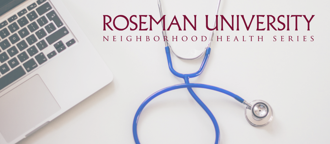 Roseman University Neighborhood Health Series provides free presentations to the community on health and well-being topics. Each presentation is given by an expert in the healthcare industry. Topics covered include mental health, cardiovascular health, Medicare, cancer, and much more.